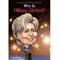 Who Is Hillary Clinton? (Library) (Heather Alexander)