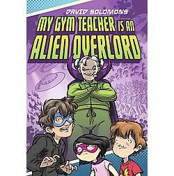 My Gym Teacher Is an Alien Overlord (Hardcover) (David Solomons)
