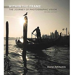 Within the Frame : The Journey of Photographic Vision (Paperback) (David Duchemin)