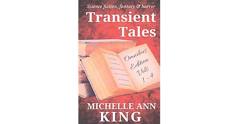 Transient Tales Omnibus : Stories of Science Fiction, Fantasy and Horror (Paperback) (Michelle Ann King) - image 1 of 1