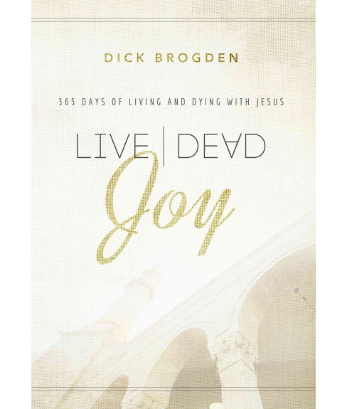 Live Dead Joy : 365 Days of Living and Dying With Jesus (Reissue) (Paperback) (Dick Brogden) - image 1 of 1