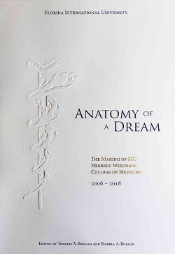 Anatomy of a Dream : The Making of FIU Herbert Wertheim College of Medicine, 2006-2016 (Hardcover)