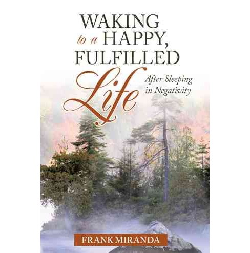 Waking to a Happy, Fulfilled Life : After Sleeping in Negativity (Paperback) (Frank Miranda) - image 1 of 1