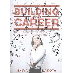 Building Your Career : Laying the Foundation to Fulfill Your Dreams! (Paperback) (Shiva Lakota)