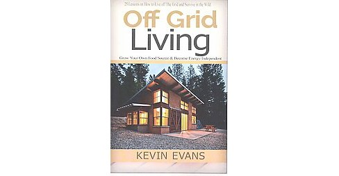 Off Grid Living : 25 Lessons on How to Live Off the Grid and Survive in the Wild: Grow your Own Food - image 1 of 1