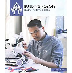 Building Robots : Robotic Engineers (Reprint) (Paperback) (Daniel R. Faust)