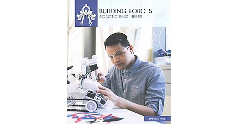 Building Robots : Robotic Engineers (Reprint) (Paperback) (Daniel R. Faust) - image 1 of 1