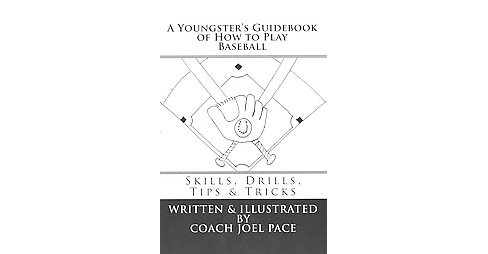 Youngster's Guidebook of How to Play Baseball : Skills, Drills, Tips & Tricks (Paperback) (Joel Pace) - image 1 of 1
