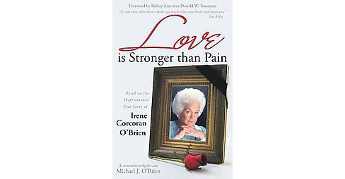 Love Is Stronger Than Pain : Based on the Inspirational True Story of Irene Corcoran O'brien As - image 1 of 1