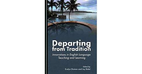 Departing from Tradition : Innovations in English Language Teaching and Learning (Hardcover) - image 1 of 1