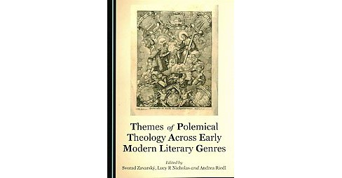 Themes of Polemical Theology Across Early Modern Literary Genres (Hardcover) - image 1 of 1