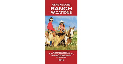 Ranch Vacations 2016 United States, Canada, Mexico, Argentina : The Leading Guide to Dude, Guest, - image 1 of 1