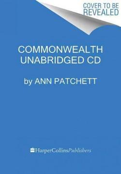 Commonwealth (Unabridged) (CD/Spoken Word) (Ann Patchett)