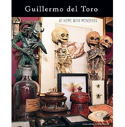 Guillermo Del Toro : At Home With Monsters: Inside His Films, Notebooks, and Collections (Hardcover)