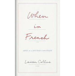 When in French : Love in a Second Language (Unabridged) (CD/Spoken Word) (Lauren Collins)
