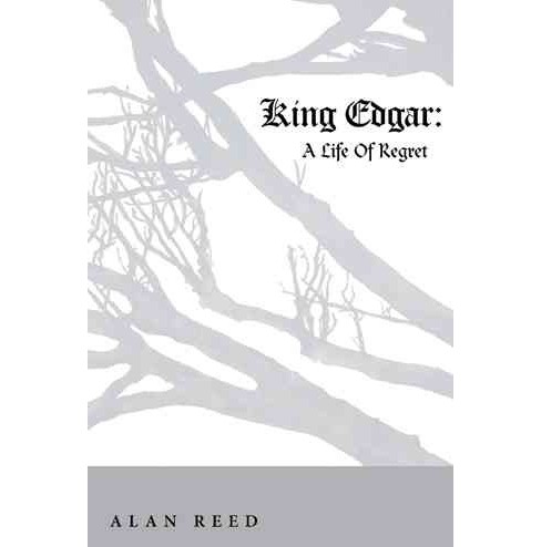 King Edgar : A Life of Regret (Hardcover) (Alan Reed) - image 1 of 1
