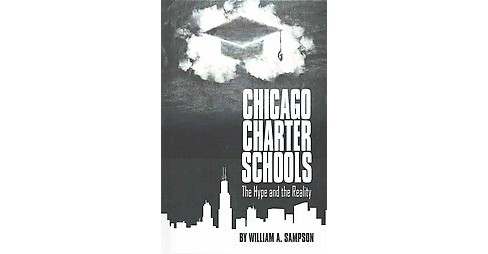 Chicago Charter Schools : The Hype and the Reality (Hardcover) (William Sampson) - image 1 of 1