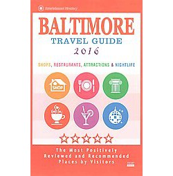 Baltimore Travel Guide 2016 : Shops, Restaurants, Attractions and Nightlife; The Most Positively
