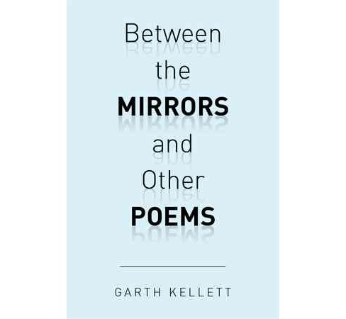 Between the Mirrors and Other Poems (Hardcover) (Garth Kellett) - image 1 of 1