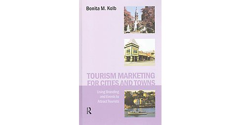 Tourism Marketing for Cities and Towns : Using Branding and Events to Attract Tourists (Hardcover) - image 1 of 1