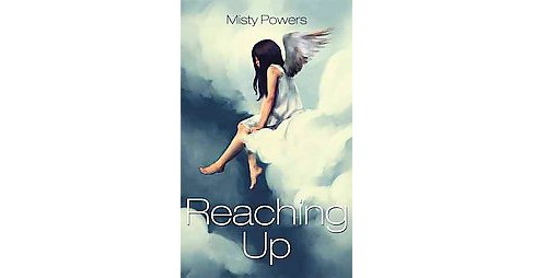 Reaching Up (Paperback) (Misty Powers) - image 1 of 1