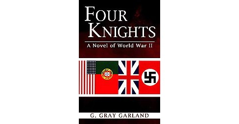 Four Knights : A Novel of World War II (Paperback) (G. Gray Garland) - image 1 of 1