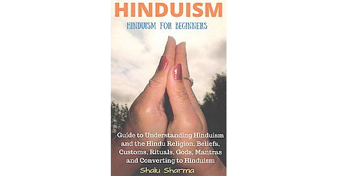 Hinduism : Hinduism for Beginners; Guide to Understanding Hinduism and the Hindu Religion, Beliefs, - image 1 of 1