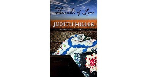 Threads of Love : Also Includes Bonus Story Of Woven Threads (Large Print) (Hardcover) (Judith Miller) - image 1 of 1