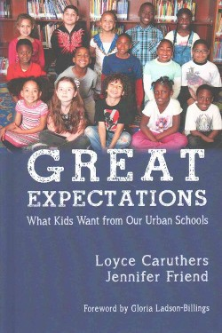Great Expectations : What Kids Want from Our Urban Public Schools (Hardcover) (Loyce Caruthers &