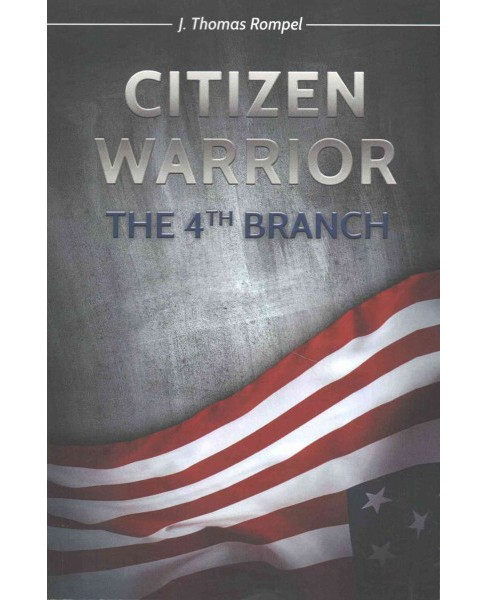 Citizen Warrior - The 4th Branch (Paperback) (J. Thomas Rompel) - image 1 of 1