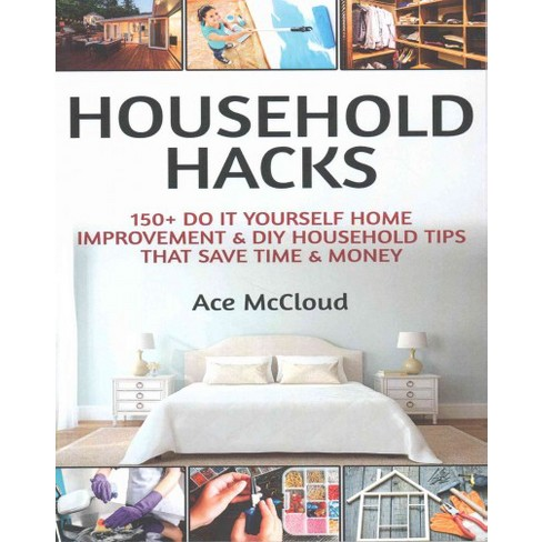 Household hacks 150 do it yourself home improvement diy household hacks 150 do it yourself home improvement diy household tips that save time money solutioingenieria Gallery