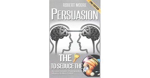 Persuasion : The Key to Seduce the Universe! (Paperback) (Robert Moore) - image 1 of 1