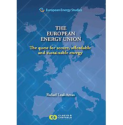 European Energy Union : The Quest for Secure, Affordable and Sustainable Energy (Hardcover) (Rafael