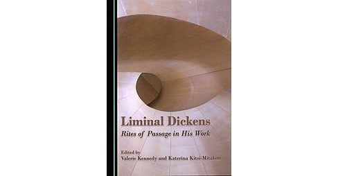 Liminal Dickens : Rites of Passage in His Work (Hardcover) - image 1 of 1