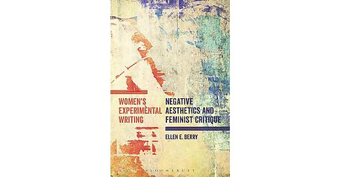 Women's Experimental Writing : Negative Aesthetics and Feminist Critique (Hardcover) (Ellen E. Berry) - image 1 of 1