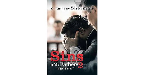 Sins of My Fathers 2 : The Trial (Hardcover) (C. Anthony Sherman) - image 1 of 1