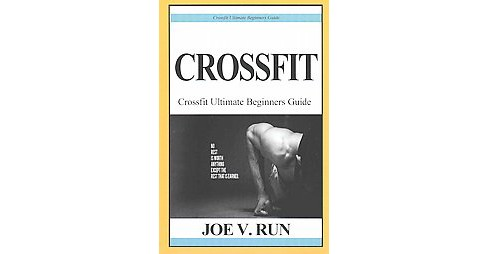 Crossfit Ultimate Beginners Guide (Paperback) (Joe V. Run) - image 1 of 1