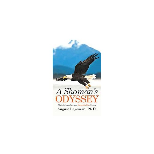 Shaman's Odyssey : A Guide for People New to the Shamanistic Way of Healing (Hardcover) (Ph.d. August