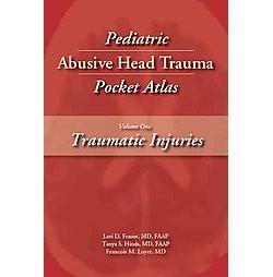 Pediatric Abusive Head Trauma Pocket Atlas : Traumatic Injuries (Vol 1) (Paperback) (Lori D. Frasier &