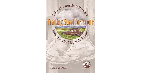 Trading Steel for Stone : Tales of a Rustbelt Refugee Turned Rocky Mountain Rescuer (Paperback) (Tom - image 1 of 1