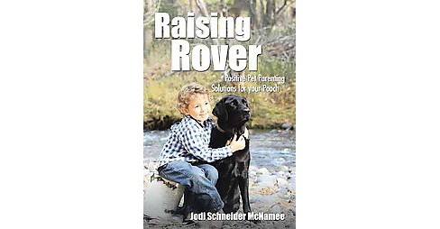 Raising Rover : Positive Pet Parenting Solutions for Your Pooch (Hardcover) (Jodi Schneider Mcnamee) - image 1 of 1