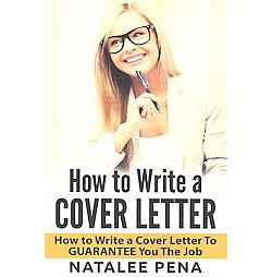 How to Write a Cover Letter : How to Write a Cover Letter to GUARANTEE You the Job (Paperback) (Natalee