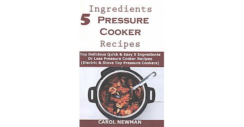 5 Ingredients Pressure Cooker Recipes : Top Delicious Quick & Easy 5 Ingredients or Less Pressure Cooker - image 1 of 1