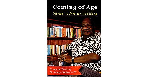 Coming of Age : Strides in African Publishing Essays in Honour of Dr Henry Chakava at 70 (Paperback) - image 1 of 1