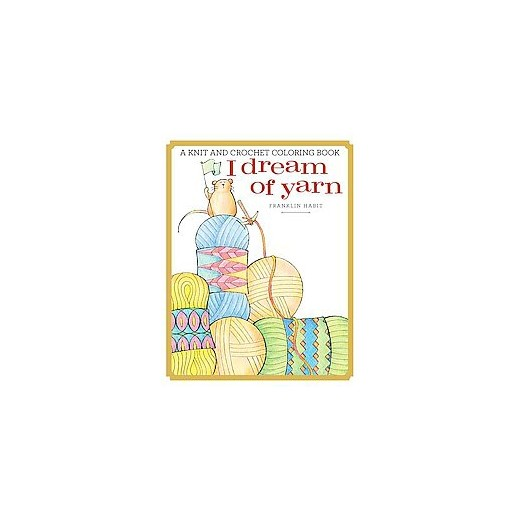 i dream of yarn a knit and crochet coloring book paperback franklin habit - Coloring Book Yarns