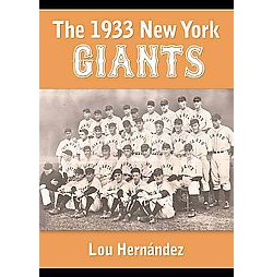 1933 New York Giants : Bill Terry's Unexpected World Champions (Paperback) (Lou Hernu00e1ndez)