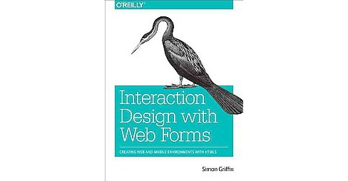 Interaction Design With Web Forms : Creating Web and Mobile Environments With Html5 (Paperback) (Simon - image 1 of 1
