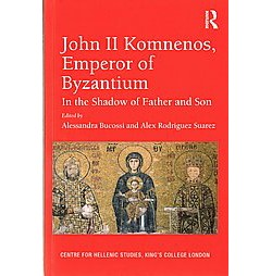 John II Komnenos, Emperor of Byzantium : In the Shadow of Father and Son (Hardcover)