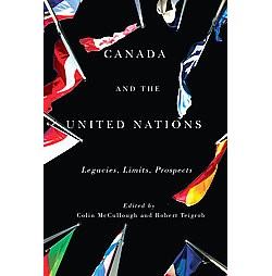 Canada and the United Nations : Legacies, Limits, Prospects (Paperback) (Colin McCullough & Robert