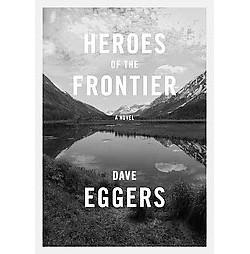 Heroes of the Frontier (Unabridged) (CD/Spoken Word) (Dave Eggers)